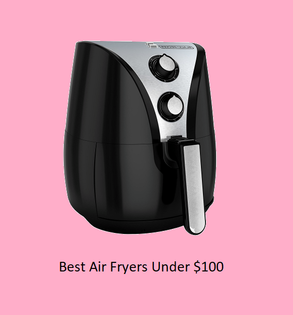 The Best Air Fryers Under $100 Of 2020 Reviews